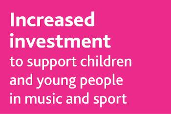 Increased investment music and sport